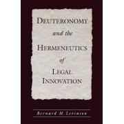 Deuteronomy and the Hermeneutics of Legal Innovation by Bernard M. Levinson