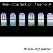 Helen Eliza Garrison. a Memorial by William Lloyd Garrison