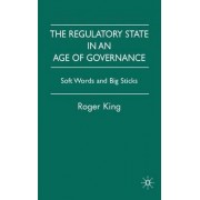 The Regulatory State in an Age of Governance by Roger King