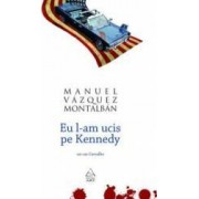 Eu L-Am Ucis Pe Kennedy - Manuel Vazquez Montalban