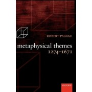 Metaphysical Themes 1274-1671 by Robert Pasnau