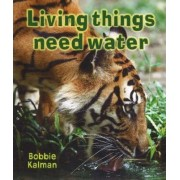 Living Things Need Water by Bobbie Kalman