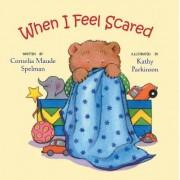When I Feel Scared by Cornelia Maude Spelman