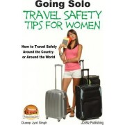Going Solo - Travel Safety Tips for Women - How to Travel Safely Around the Country or Around the World by Dueep Jyot Singh