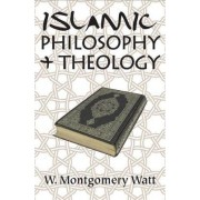 Islamic Philosophy and Theology by Prof. W. Montgomery Watt