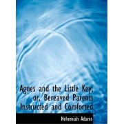 Agnes and the Little Key or Bereaved Parents Instructed and Comforted by Nehemiah Adams