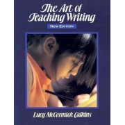 The Art of Teaching Writing by Lucy McCormick Calkins