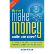 How to Make Money While You Sleep by Brett McFall