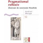Pragmatismul reflexiv - Andrei Marga