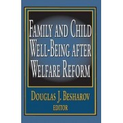 Family and Child Well-being After Welfare Reform by Douglas J. Besharov