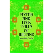 Myths and Folk Tales of Ireland by Jeremiah Curtin