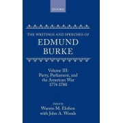 The Writings and Speeches of Edmund Burke: Party, Parliament and the American War, 1774-1780 Volume 3 by Edmund Burke