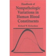 Handbook of Nonpathologic Variations in Human Blood Constituents by R.W. Richardson