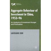 Aggregate Behaviour of Investment in China 1953-96 by Laixiang Sun