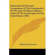 Memorials of Deceased Companions of the Commandery of the State of Illinois, Military Order of the Loyal Legion of the United States (1901) by William Eliot Furness