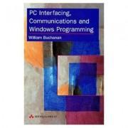 PC Interfacing, Communications and Windows Programming by William Buchanan