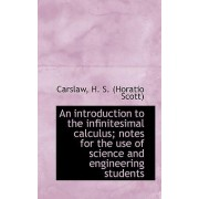 An Introduction to the Infinitesimal Calculus; Notes for the Use of Science and Engineering Students by Carslaw H S (Horatio Scott)