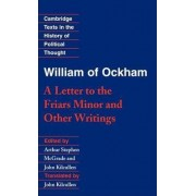 William of Ockham: 'A Letter to the Friars Minor' and Other Writings by William of Ockham