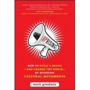 Uprising: How to Build a Brand and Change the World by Sparking Cultural Movements by Scott Goodson
