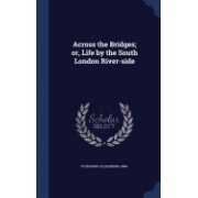 Across the Bridges; Or, Life by the South London River-Side