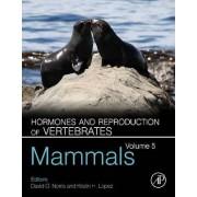 Hormones and Reproduction of Vertebrates: Mammals v.5 by David O. Norris