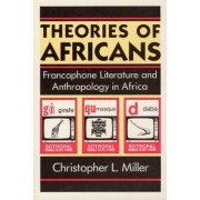 Theories of Africans by Christopher L. Miller
