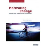 Motivating Change: Sustainable Design and Behaviour in the Built Environment by Robert Crocker