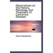 Observations on the History, Pathology and Treatment of Cancerous Diseases by Oliver Pemberton