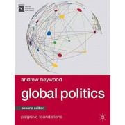 Andrew Heywood Global Politics (Palgrave Foundations Series)