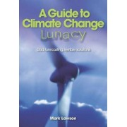A Guide to Climate Change Lunacy by Mark Lawson