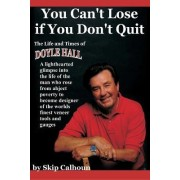 You Can't Lose If You Don't Quit: The Life and Times of Doyle Hall by Skip Calhoun