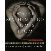 Where Mathematics Come from: How the Embodied Mind Brings Mathematics into Being by George Lakoff