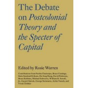 The Debate on Postcolonial Theory and the Spectre of Capital by Vivek Chibber