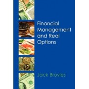 Financial Management and Real Options by Jack Broyles