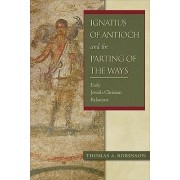 Ignatius of Antioch and the Parting of the Ways by Thomas A Robinson