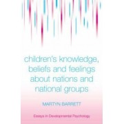 Children's Knowledge, Beliefs and Feelings About Nations and National Groups by Martyn Barrett