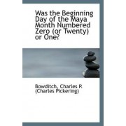 Was the Beginning Day of the Maya Month Numbered Zero (or Twenty) or One? by Bowditch Charles P (Charles Pickering)