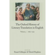 The Oxford History of Literary Translation in English: 1660-1790 Volume 3 by Stuart Gillespie