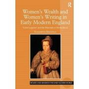 Women's Wealth and Women's Writing in Early Modern England by Elizabeth Mazzola