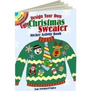 Design Your Own Ugly Christmas Sweater Sticker Activity Book by Fran Newman-D'Amico