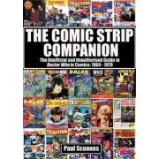The Comic Strip Companion: the Unofficial and Unauthorised Guide to Doctor Who in Comics: 1964 - 1979 by Paul Scoones