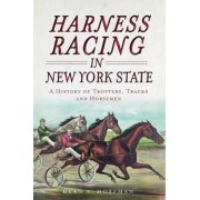 Harness Racing in New York State by Dean A Hoffmann