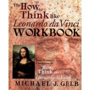 The How To Think Like Leonardo Da Vinci Notebook by Michael J. Gelb