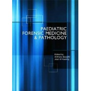 Paediatric Forensic Medicine and Pathology by Anthony Busuttil