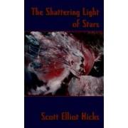 The Shattering Light of Stars by Scott Elliot Hicks
