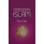Understanding the Basic Principles of Islam by Omer Atilla Ergi