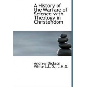 A History of the Warfare of Science with Theology in Christendom by Andrew Dickson White