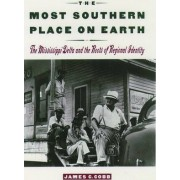The Most Southern Place on Earth by James C.. Cobb