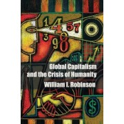 Global Capitalism and the Crisis of Humanity by William I. Robinson