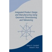Integrated Product Design and Manufacturing Using Geometric Dimensioning and Tolerancing by Bob Campbell